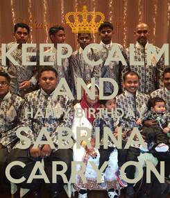 Poster: KEEP CALM AND HAPPY BIRTHDAY SABRINA  CARRY ON