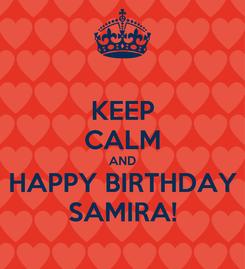 Poster: KEEP CALM AND HAPPY BIRTHDAY SAMIRA!