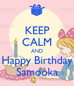 Poster: KEEP CALM AND Happy Birthday Samooka