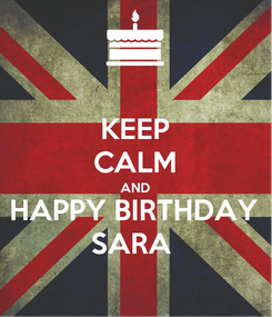 Poster: KEEP CALM AND HAPPY BIRTHDAY SARA