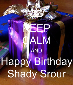 Poster: KEEP CALM AND Happy Birthday Shady Srour
