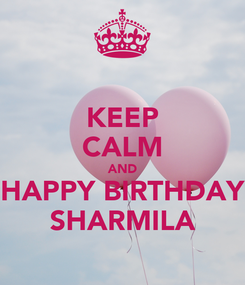 Poster: KEEP CALM AND HAPPY BIRTHDAY SHARMILA
