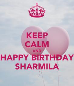 Poster: KEEP CALM AND HAPPY BIRTHDAY SHARMILA