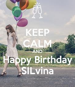 Poster: KEEP CALM AND Happy Birthday SILvina