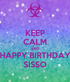 Poster: KEEP CALM AND HAPPY BIRTHDAY SISSO