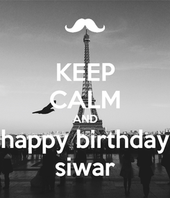 Poster: KEEP CALM AND happy birthday siwar