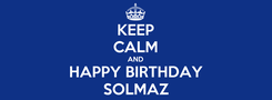 Poster: KEEP CALM AND HAPPY BIRTHDAY SOLMAZ