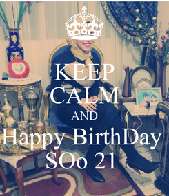 Poster: KEEP CALM AND Happy BirthDay  SOo 21