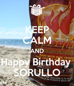 Poster: KEEP CALM AND Happy Birthday  SORULLO