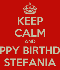 Poster: KEEP CALM AND HAPPY BIRTHDAY STEFANIA
