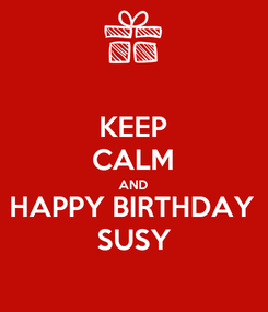 Poster: KEEP CALM AND HAPPY BIRTHDAY SUSY