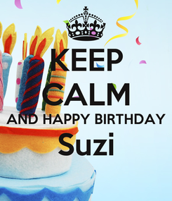 Poster: KEEP CALM AND HAPPY BIRTHDAY Suzi