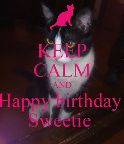 Poster: KEEP CALM AND Happy birthday  Sweetie