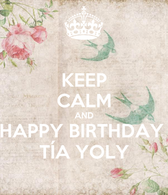 Poster: KEEP CALM AND HAPPY BIRTHDAY  TÍA YOLY