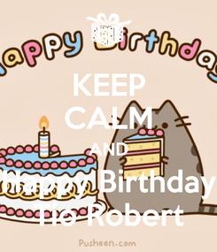 Poster: KEEP CALM AND Happy Birthday Tío Robert