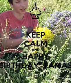 Poster: KEEP CALM AND HAPPY BIRTHDAY  TAMÁS