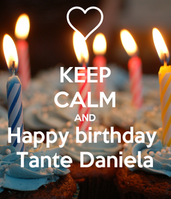 Poster: KEEP CALM AND Happy birthday  Tante Daniela