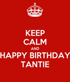 Poster: KEEP CALM AND HAPPY BIRTHDAY TANTIE