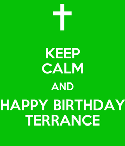 Poster: KEEP CALM AND HAPPY BIRTHDAY TERRANCE