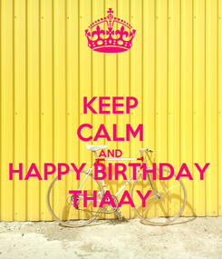 Poster: KEEP CALM AND HAPPY BIRTHDAY THAAY