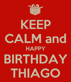Poster: KEEP CALM and HAPPY BIRTHDAY THIAGO