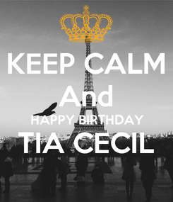 Poster: KEEP CALM And HAPPY BIRTHDAY TIA CECIL