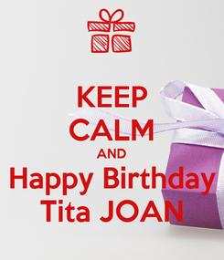 Poster: KEEP CALM AND Happy Birthday Tita JOAN