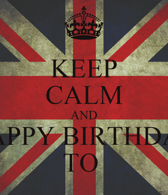 Poster: KEEP CALM AND HAPPY BIRTHDAY TO