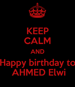 Poster: KEEP CALM AND Happy birthday to  AHMED Elwi