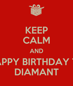 Poster: KEEP CALM AND HAPPY BIRTHDAY TO DIAMANT