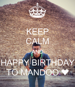 Poster: KEEP CALM AND HAPPY BIRTHDAY TO MANDOO ❤