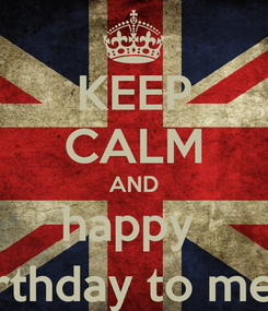 Poster: KEEP CALM AND happy  birthday to me :)