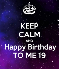 Poster: KEEP CALM AND  Happy Birthday TO ME 19