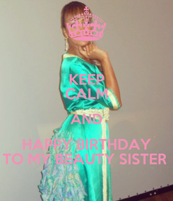 Poster: KEEP CALM AND HAPPY BIRTHDAY TO MY BEAUTY SISTER