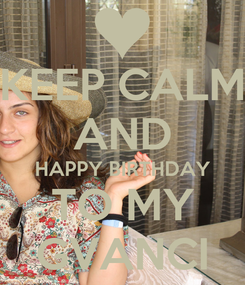 Poster: KEEP CALM AND HAPPY BIRTHDAY TO MY GVANCI