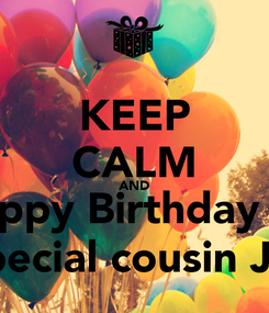 Poster: KEEP CALM AND Happy Birthday to  My special cousin Janete