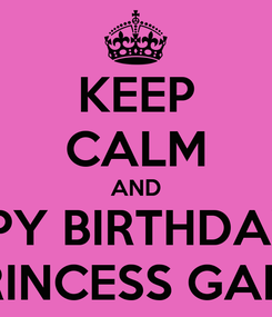 Poster: KEEP CALM AND HAPPY BIRTHDAY TO PRINCESS GABY