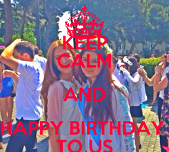 Poster: KEEP CALM AND HAPPY BIRTHDAY  TO US