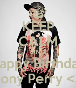 Poster: KEEP CALM AND Happy Birthday Tony Perry <3
