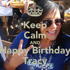 Poster: Keep Calm AND Happy Birthday Tracy