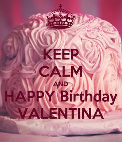 Poster: KEEP CALM AND HAPPY Birthday VALENTINA