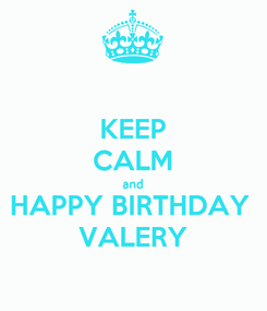 Poster: KEEP CALM and HAPPY BIRTHDAY  VALERY