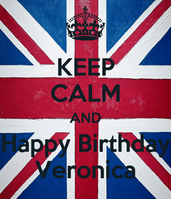 Poster: KEEP CALM AND Happy Birthday Veronica