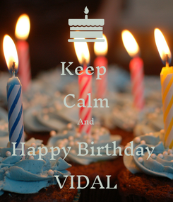 Poster: Keep  Calm And Happy Birthday  VIDAL