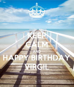 Poster: KEEP CALM AND HAPPY BIRTHDAY VIRGIL