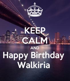 Poster: KEEP CALM AND Happy Birthday  Walkiria