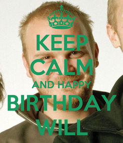 Poster: KEEP CALM AND HAPPY BIRTHDAY WILL