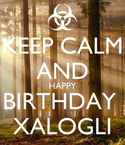 Poster: KEEP CALM AND HAPPY BIRTHDAY  XALOGLI