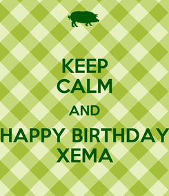Poster: KEEP CALM AND HAPPY BIRTHDAY XEMA