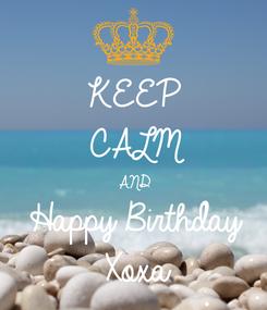 Poster: KEEP CALM AND Happy Birthday  Xoxa